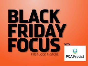 Black Friday Focus First look in-store
